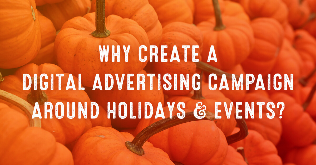 Why create a digital advertising campaign around holidays & events?