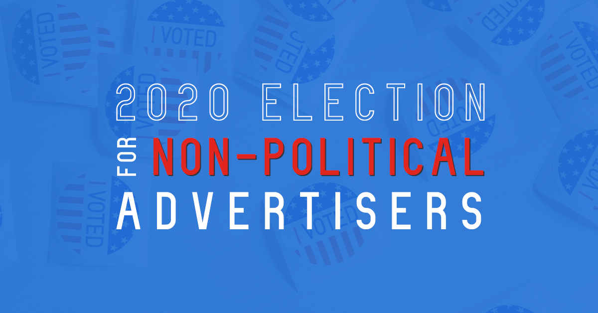 How The 2020 Election Will Disrupt Campaigns For Non Political Advertisers Choozle Digital Advertising Made Easy