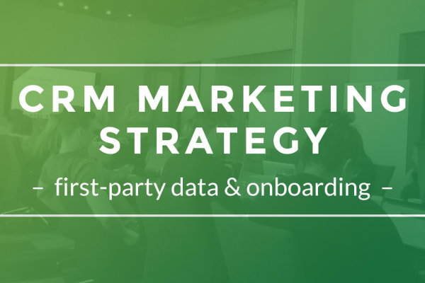 CRM marketing strategy: first-party data & onboarding