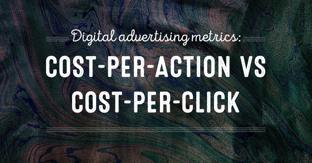 Digital Advertising Metrics: Cost-per-action vs cost-per-click
