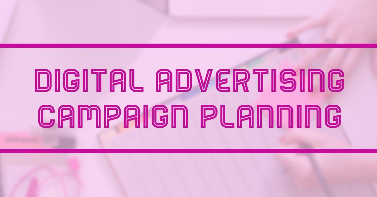 Digital Advertising Campaign Plan