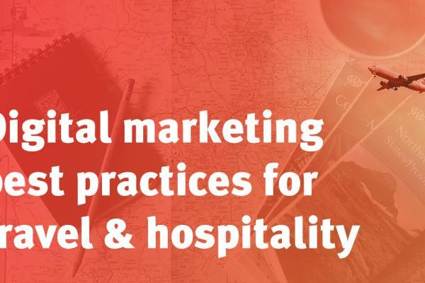 Digital marketing best practices for travel & hospitality