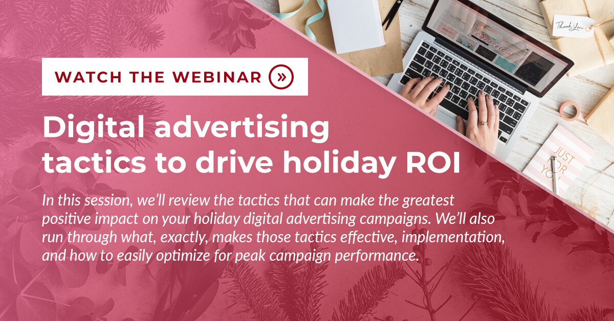 Digital advertising tactics to drive holiday ROI