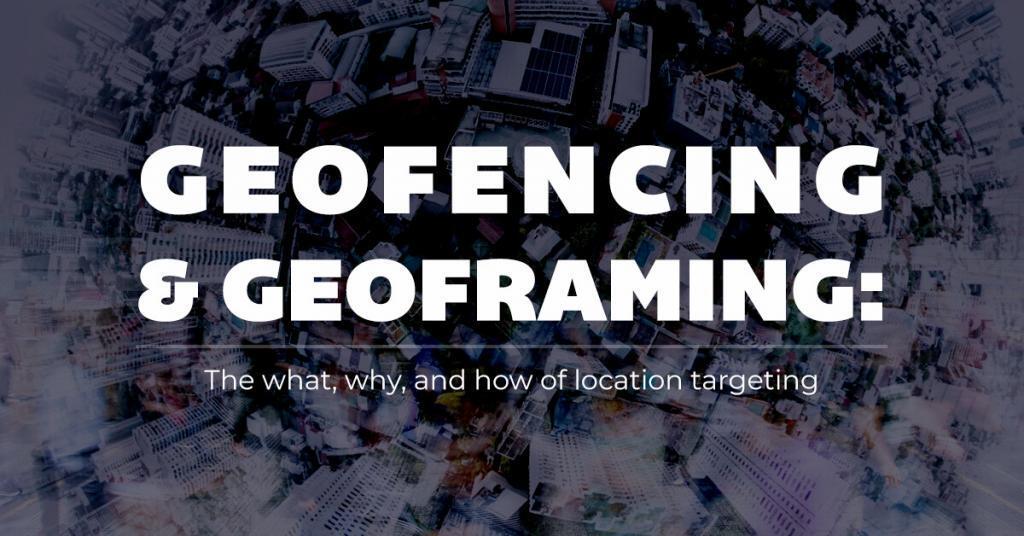 Geofencing & Geoframing