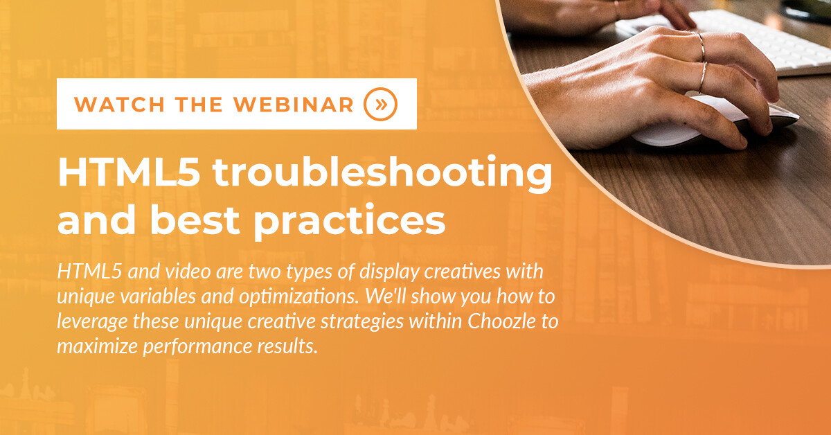 Choozle HTML5 Troubleshooting and Best Practices Webinar