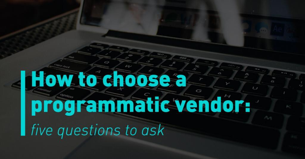 How To Choose A Programmatic Vendor