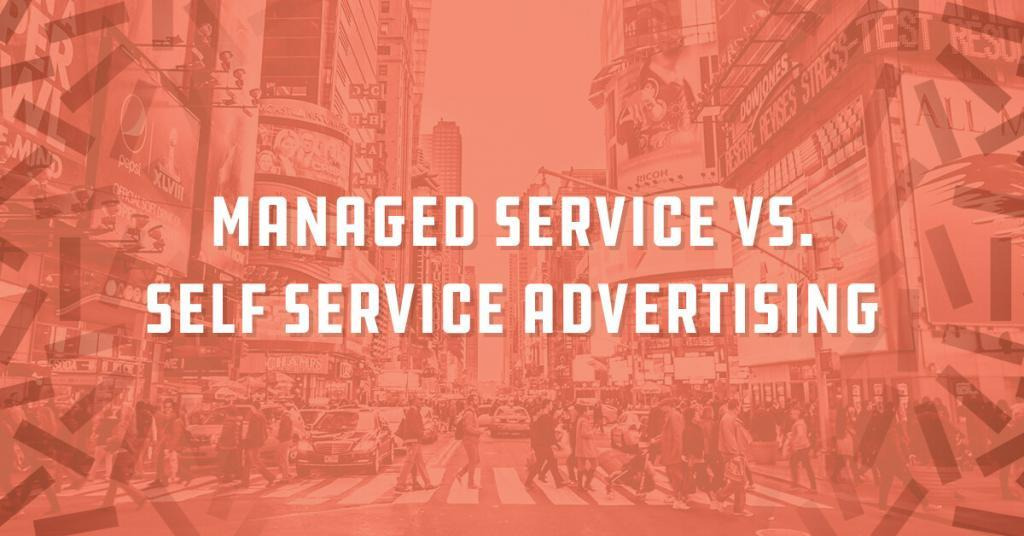 self serve advertising, self serve advertising platform, managed service vs self service, self service platform, how to buy programmatic advertising