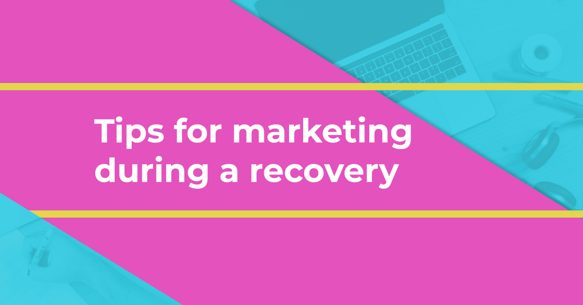 Tips for marketing during a recovery