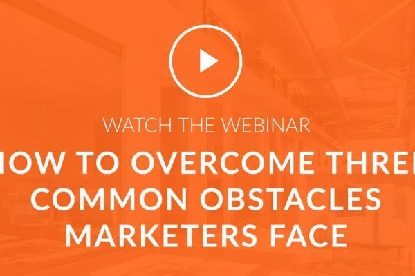 How to overcome three common obstacles marketers face