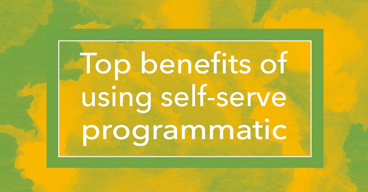 self-service programmatic advertising benefits