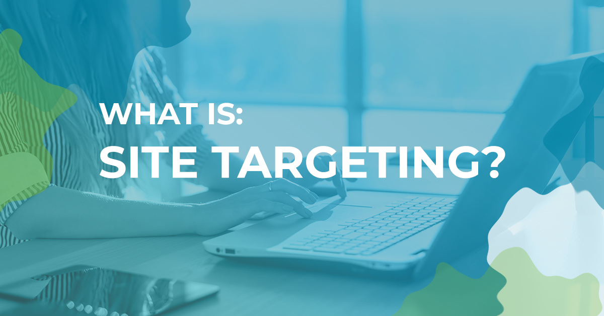 What is site targeting?