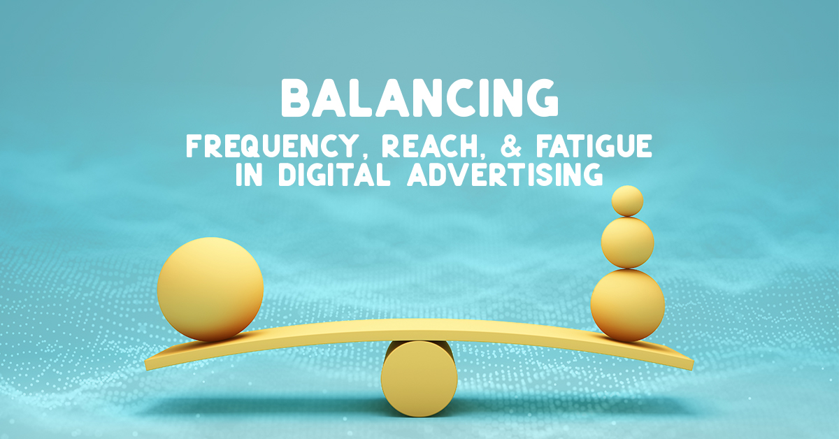 Balancing ad frequency, reach, and fatigue in digital advertising