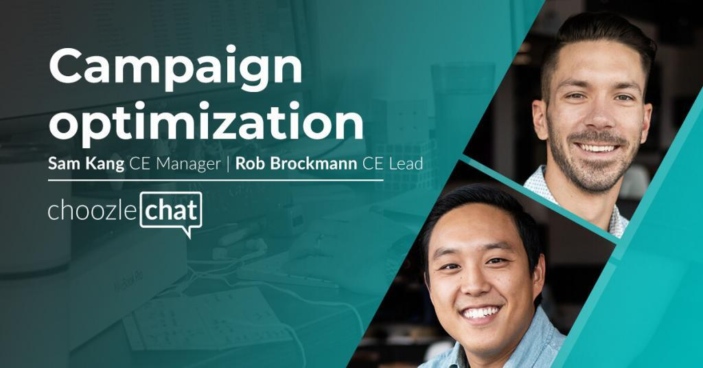choozlechat: Campaign optimization with Sam Kang and Rob Brockmann