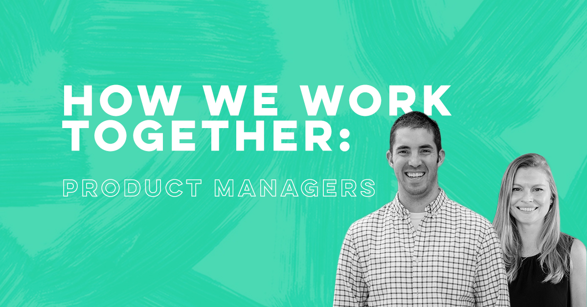 How we work together with Product Managers Julie Pifer and Scott Luna