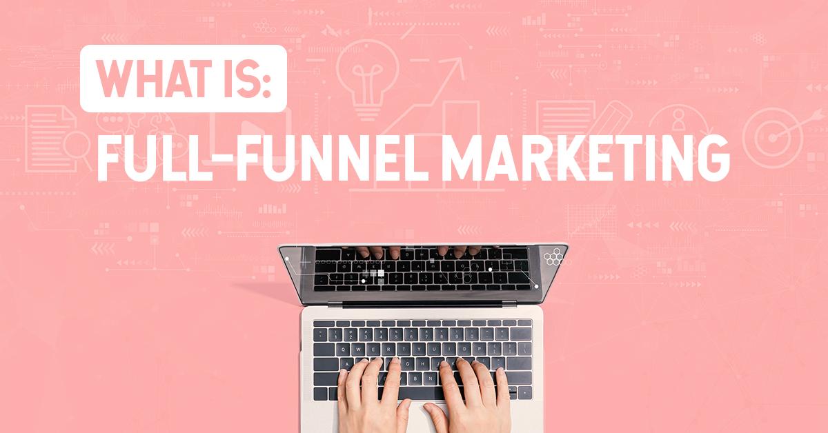 Full-Funnel Marketing Strategy
